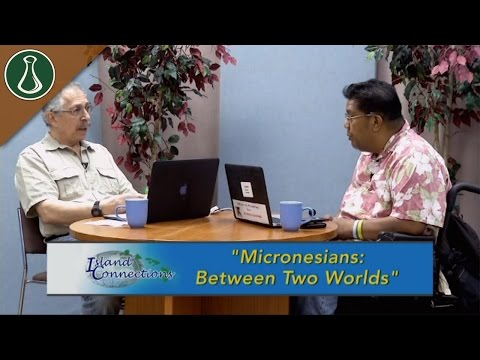 Island Connections - Micronesians: Between Two Worlds