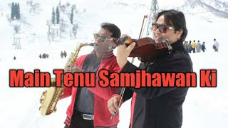Main Tenu Samjhawan ki-Instrumental Cover by Violin/Saxophone
