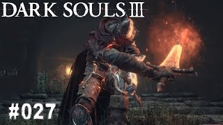 DARK SOULS 3 | #027 - Wächter des Feuers?! | Let's Play Dark Souls 3 (Deutsch/German)