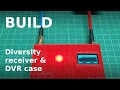 Diversity Receiver & DVR Case (RX5808, Eachine Pro DVR)