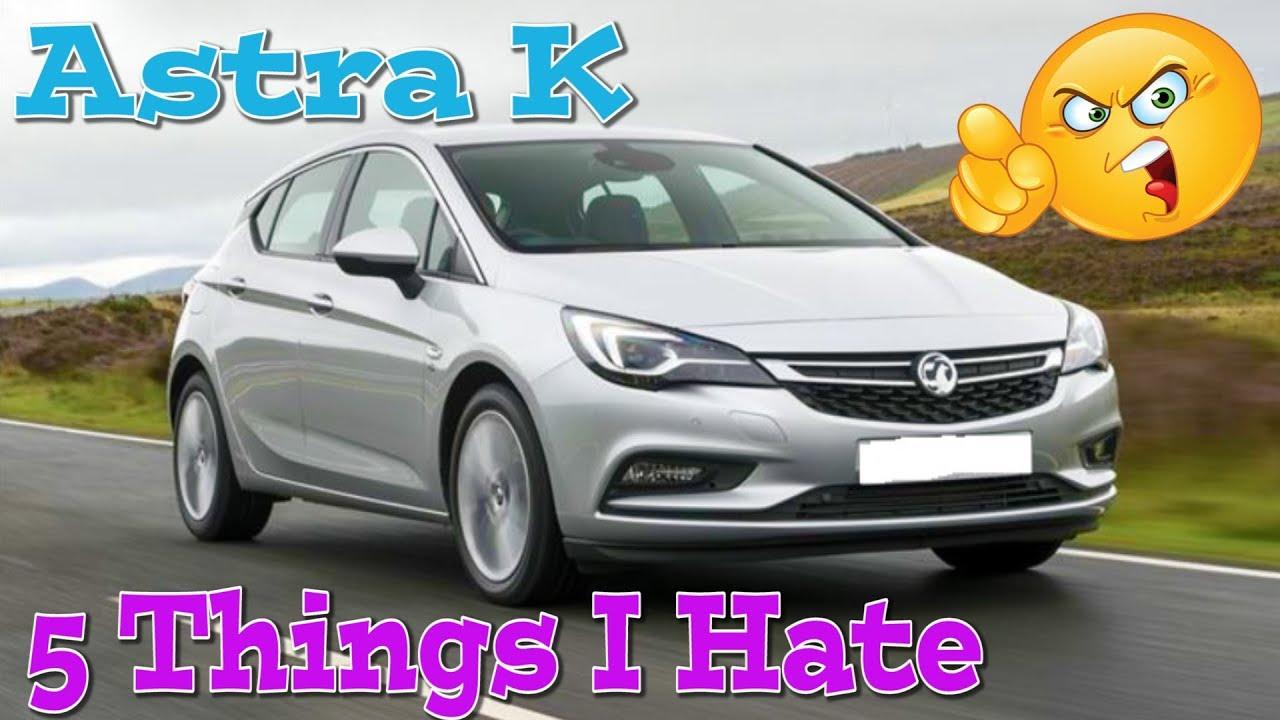 5 Things I Hate Vauxhall Astra K Mk7 Youtube