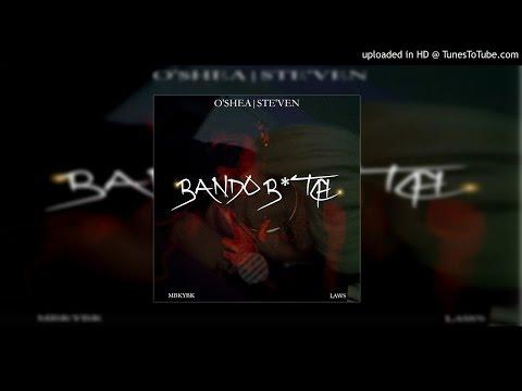 O'SHEA X STE'VEN - BANDO BITCH (AUDIO)