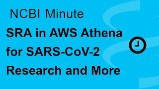 NCBI Minute: SRA in AWS Athena for SARS-CoV-2 Research and More