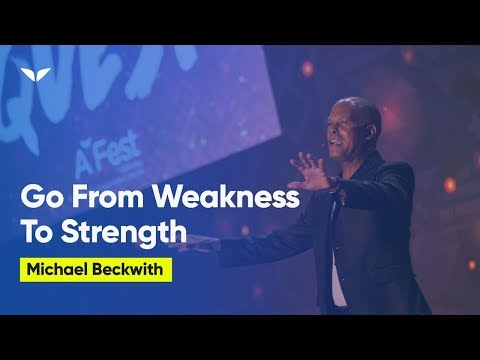 How to Bring the Vibration Of Strength into an Area of Weakness | Michael Beckwith