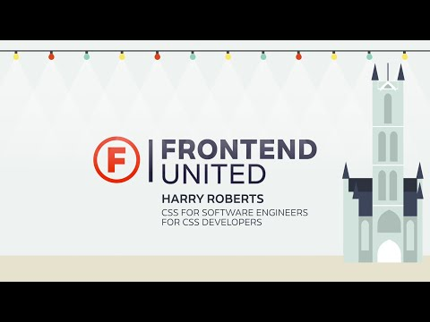 Harry Roberts - CSS for Software Engineers for CSS Developers @ Frontend United 2016