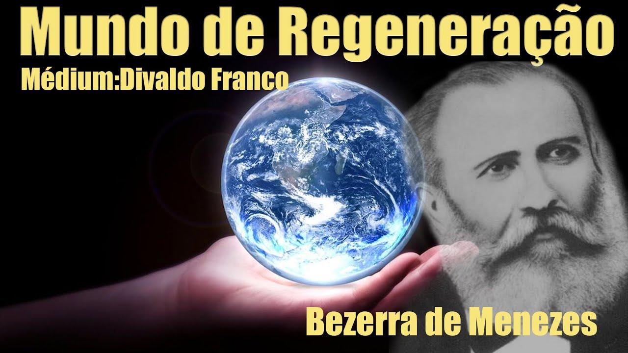 Mundo de Regeneração - Mensagem de Doutor Bezerra de Menezes, por Divaldo Franco