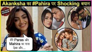 Akanksha Puri SHOCKING Reaction On #Pahira, #SidNaaz & #AsiManshi Song | EXCLUSIVE
