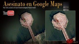 La Verdad del Asesinato en Google Maps @OxlackCastro