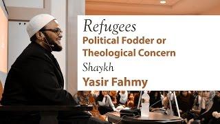 Shaykh Yasir Fahmy - Refugees: Political Fodder or Theological Concern?