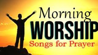 Early Morning Worship Songs for Prayer -  Best Gospel Worship Songs - Worship Songs 2020
