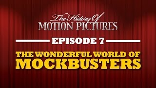 Mockbusters - The Wonderful World Of - The History Of Motion Pictures (Ep. 7)