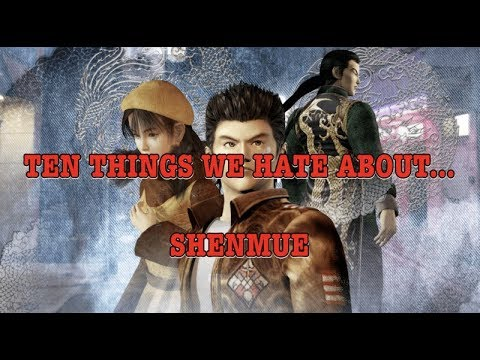 GBHBL Presents: Ten Things We Hate About... Shenmue!