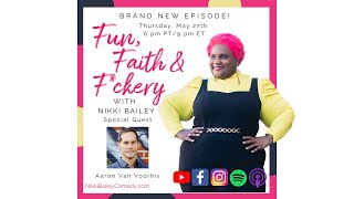 Fun, Faith & F*ckery S1:E4 with Aaron Van Voorhis
