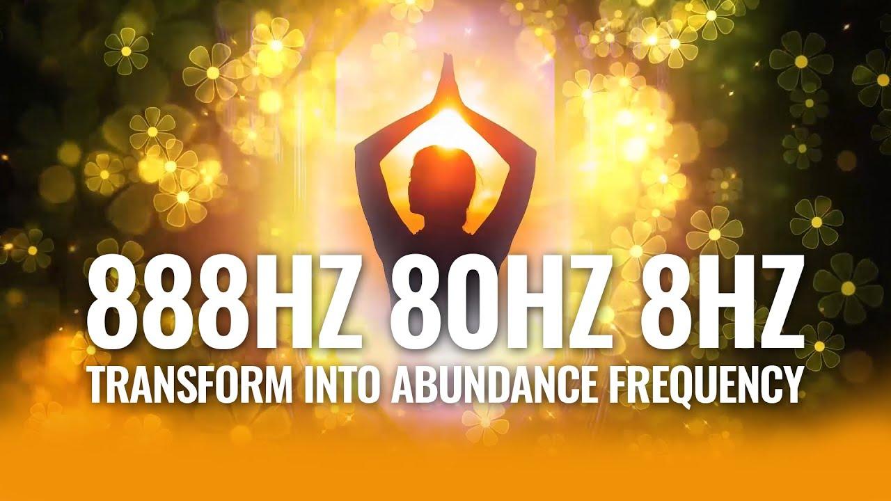 888Hz 80Hz 8Hz | Transform Into Abundance Frequency | Infinite Abundance Binaural Beats
