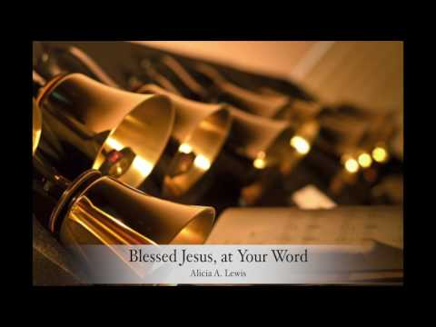 Blessed Jesus, at Your Word - Alicia A. Lewis