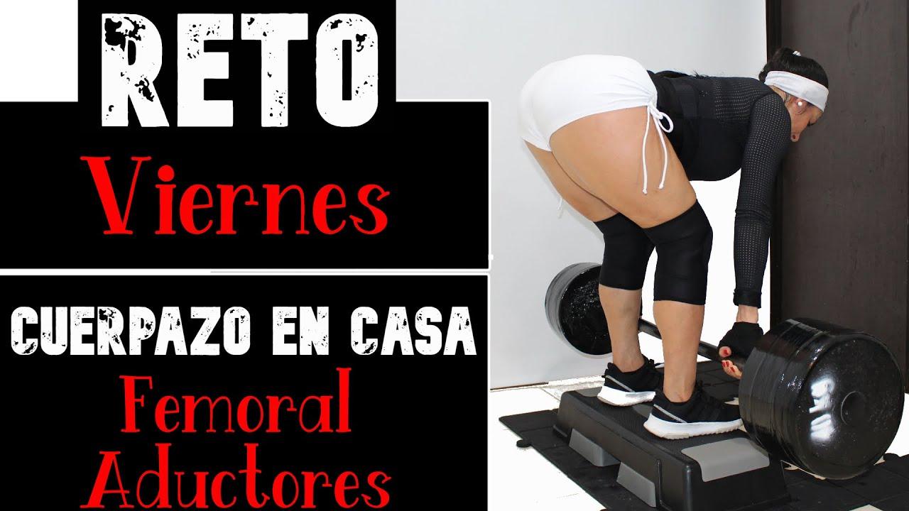 RETO #CUERPAZO En Casa - 2DA TEMPORADA - DÍA 05- VIERNES: femoral y Aductores.