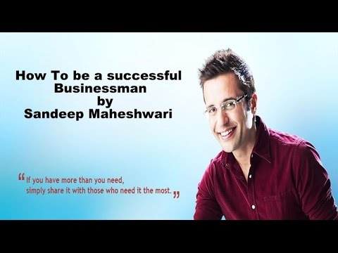 How to be successful  Businessman By Sandeep Maheshwari
