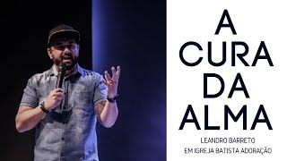 Pr. Leandro Barreto - A Cura da Alma - Adoração Church