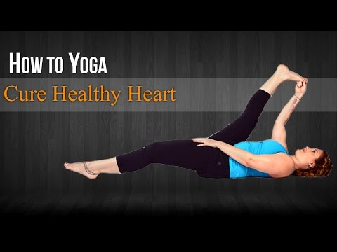 How To Do Yoga For Healthy Heart | Poses, Nutritional Management, Diet Chart, Yogic Healing