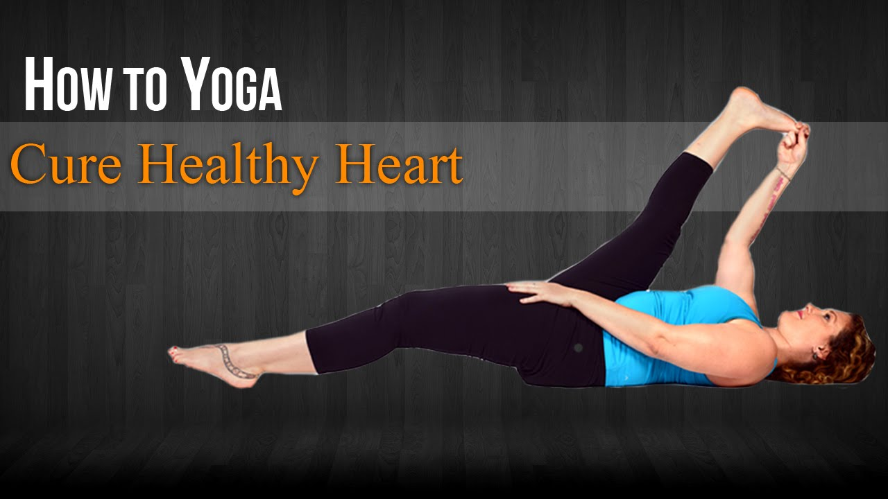How To Do Yoga For Healthy Heart