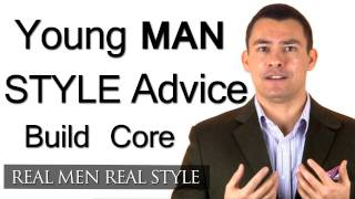 Young Man Style Advice - 4 Tips On Building Your Inner Core - Gentleman Fashion Tips