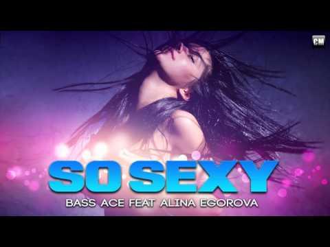 Bass Ace Feat. Alina Egorova - So Sexy [Clubmasters Records]