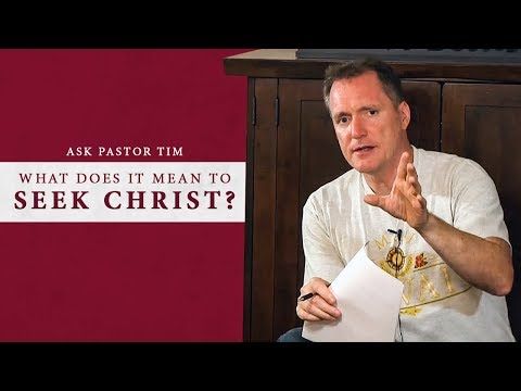 What Does It Mean to Seek Christ? - Ask Pastor Tim