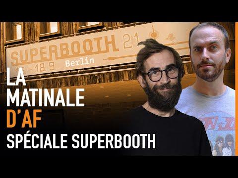 En direct du Superbooth 2021 - La Matinale d'AF #43