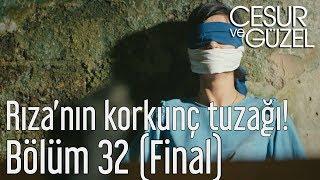 Cesur ve Güzel 32. Bölüm (Final) - Rıza'nın Korkunç Tuzağı!