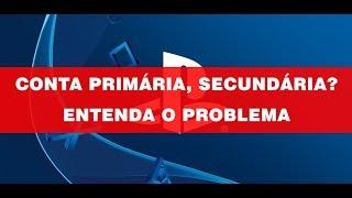 Conta Primária, Secundária PS4. Por que não é seguro? Entenda como funciona.