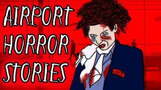 3 Airport Horror Stories