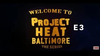Project Heat | Baltimore Episode 3