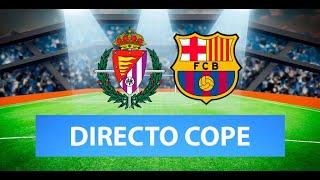 (SOLO AUDIO) Directo del Valladolid 0-3 Barcelona en Tiempo de Juego COPE