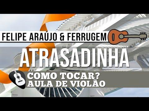 COMO TOCAR ATRASADINHA NO VIOLÃO Simplificada Felipe Araújo & Ferrugem