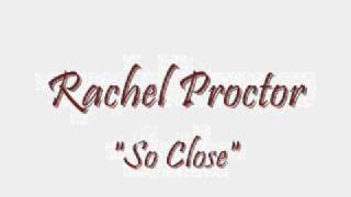 Rachel Proctor - So Close YouTube Videos