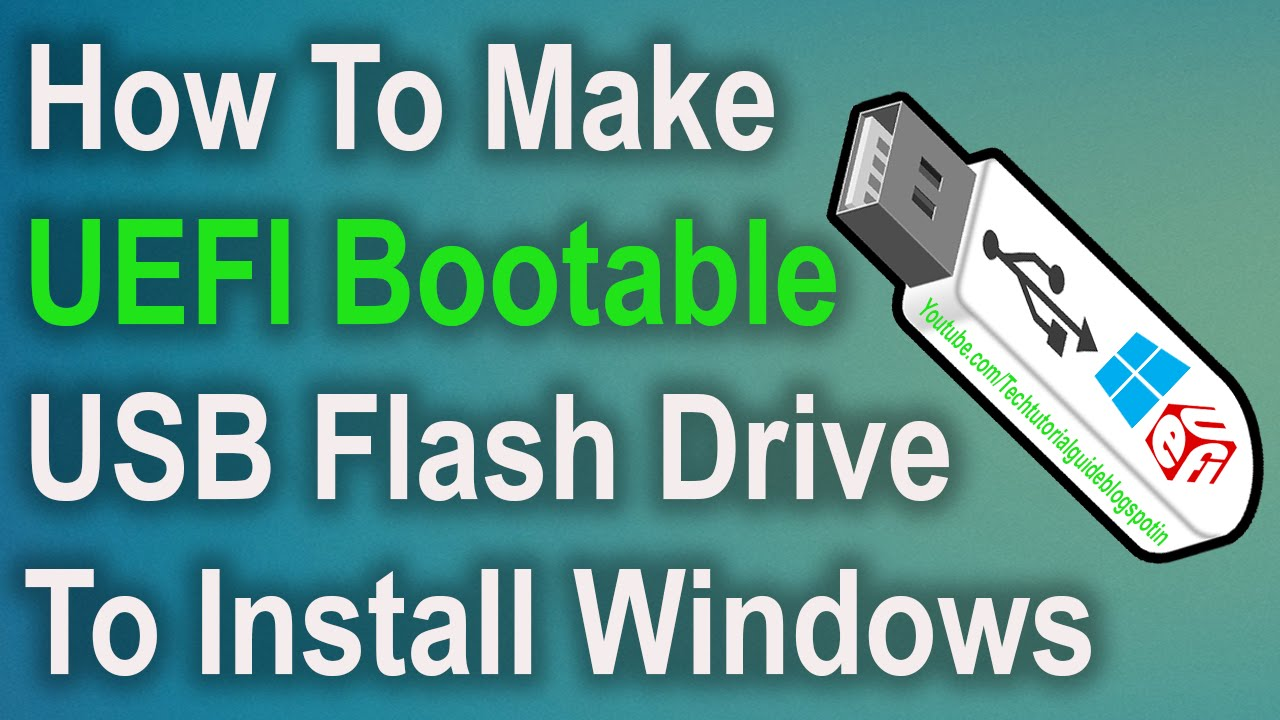 How To Make A UEFI Bootable USB Flash Drive To Install Windows 10/8 1/7