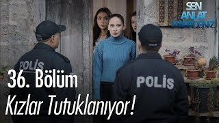 Kızlar tutuklanıyor! - Sen Anlat Karadeniz 36. Bölüm