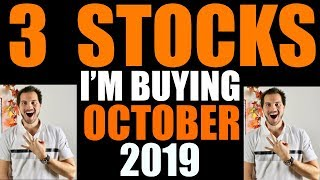 3 Stocks Im Buying Now! October 2019