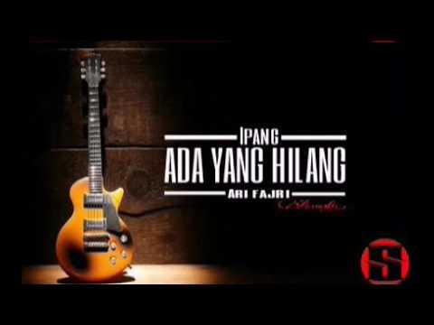 Ipang - Ada yang hilang. (Cover) ARI FAJRI. Acoustic. Official lyrics