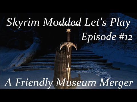 Skyrim Modded Lp Ep 12: A Friendly Museum Merger
