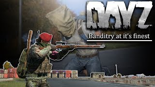 DayZ 1.0 - BANDITRY AT ITS FINEST! (EPIC ADVENTURE)
