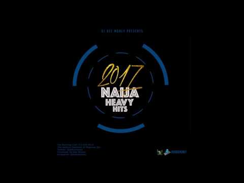 2017 NAIJA HEAVY HITS Video