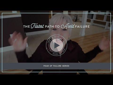 Fear of Failure Series - The fastest path to avoid failure