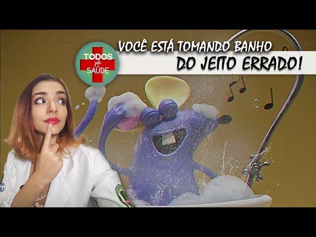 VOCÊ ESTÁ TOMANDO BANHO DO JEITO ERRADO!