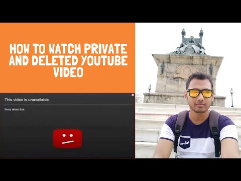 How To Watch Private And Deleted YouTube Videos