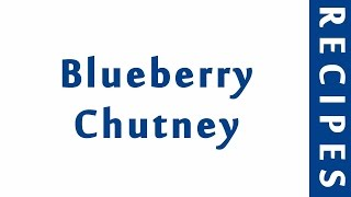 Blueberry Chutney  MOST POPULAR BLUE BERRY RECIPES  RECIPES LIBRARY