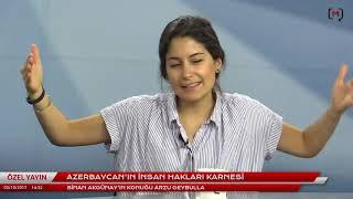 Azerbaycan'ın insan hakları karnesi Konuk: Arzu Geybulla