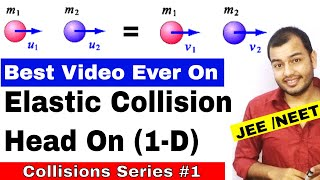 Centre Of Mass 07    Collision Series 01    Elastic Collisions in 1 -D    IIT JEE MAINS / NEET  