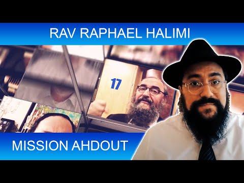 MISSION AHDOUT 17 - UNITE - Rav Raphael Halimi - TORAH ET GUEOULA