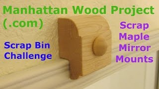 19 - Scrap Bin Challenge - Scrap Maple Mirror Mounts - Manhattan Wood Project